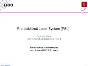 Prestabilized Laser System PSL Technical Status NSF Review