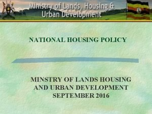 NATIONAL HOUSING POLICY MINSTRY OF LANDS HOUSING AND