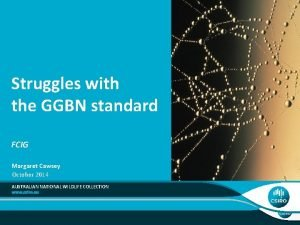 Struggles with the GGBN standard FCIG Margaret Cawsey