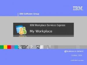 IBM Software Group October 2004 2004 IBM Corporation
