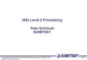 IASI Level 2 Processing Peter Schlssel EUMETSAT Soundings