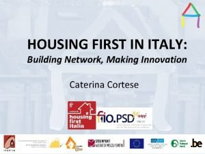 HOUSING FIRST IN ITALY Presentation title Presentation Title