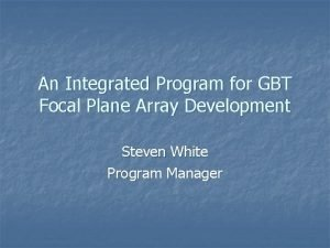 An Integrated Program for GBT Focal Plane Array