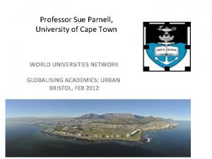 Professor Sue Parnell University of Cape Town WORLD