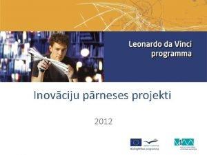 Inovciju prneses projekti 2012 Dokumenti pieteikuma sagatavoanai 1