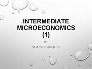 INTERMEDIATE MICROECONOMICS 1 BY SAMIRAN BANERJEE CONTENTS 1