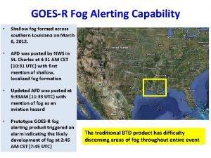 GOESR Fog Alerting Capability Shallow fog formed across