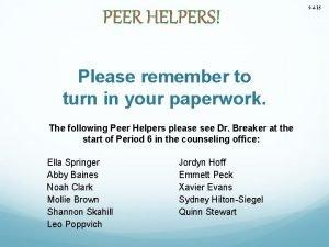 PEER HELPERS Please remember to turn in your