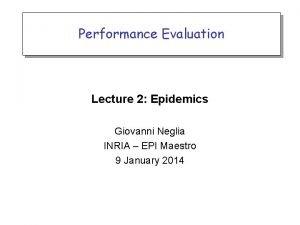 Performance Evaluation Lecture 2 Epidemics Giovanni Neglia INRIA
