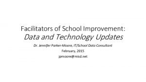 Facilitators of School Improvement Data and Technology Updates