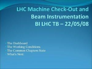 LHC Machine CheckOut and Beam Instrumentation BI LHC