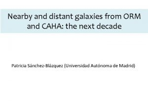 Nearby and distant galaxies from ORM and CAHA