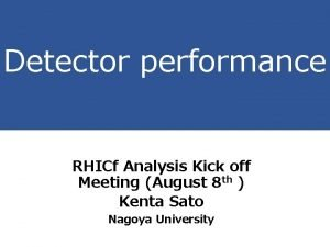 Detector performance RHICf Analysis Kick off Meeting August