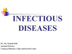 INFECTIOUS DISEASES BY Ms Santoshi Naik Assistant Professor
