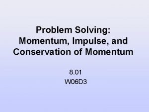 Problem Solving Momentum Impulse and Conservation of Momentum