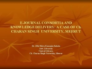 EJOURNAL CONSORTIA AND KNOWLEDGE DELIVERY A CASE OF