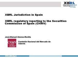 XBRL Jurisdiction in Spain XBRL regulatory reporting to