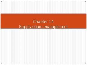 Chapter 14 Supply chain management Supply Chains Supply