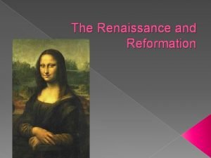 The Renaissance and Reformation The Renaissance in Italy