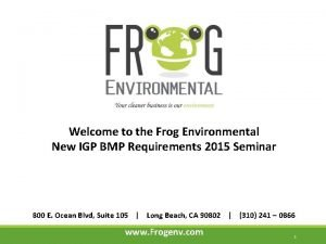 Welcome to the Frog Environmental New IGP BMP
