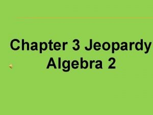 Chapter 3 Jeopardy Algebra 2 Misc Functions Application