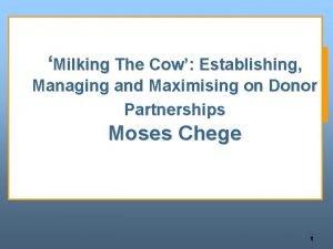 Milking The Cow Establishing Managing and Maximising on