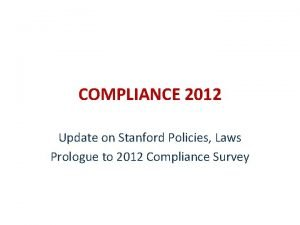 COMPLIANCE 2012 Update on Stanford Policies Laws Prologue