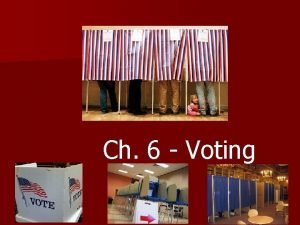 Ch 6 Voting Brief HistoryVoting Requirements n Suffrage