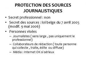 PROTECTION DES SOURCES JOURNALISTIQUES Secret professionnel non Secret