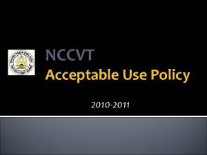 NCCVT Acceptable Use Policy 2010 2011 NCCVT Acceptable