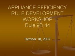 APPLIANCE EFFICIENCY RULE DEVELOPMENT WORKSHOP Rule 9 B44
