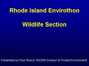 Rhode Island Envirothon Wildlife Section Presented by Paul
