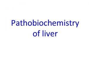 Pathobiochemistry of liver LIVER STRUCTURE sinusoids central vein