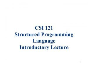 CSI 121 Structured Programming Language Introductory Lecture 1