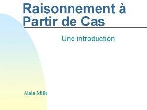 Raisonnement Partir de Cas Une introduction Alain Mille