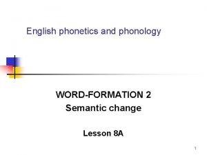 English phonetics and phonology WORDFORMATION 2 Semantic change