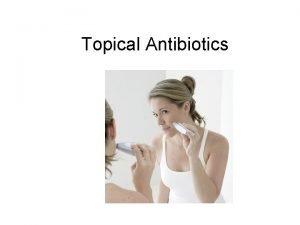 Topical Antibiotics Topical antibiotics help prevent infections caused
