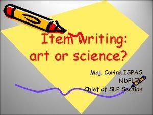 Item writing art or science Maj Corina ISPAS