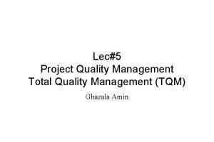 Lec5 Project Quality Management Total Quality Management TQM