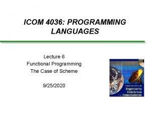 ICOM 4036 PROGRAMMING LANGUAGES Lecture 6 Functional Programming