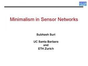 Minimalism in Sensor Networks Subhash Suri UC Santa