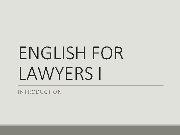 ENGLISH FOR LAWYERS I INTRODUCTION Lecturer Prof dr