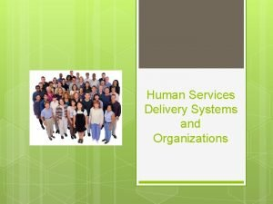 Human Services Delivery Systems and Organizations Human Services