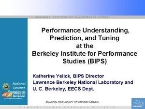 BERKELEY INSTITUTE FOR PERFORMANCE STUDIES Performance Understanding Prediction