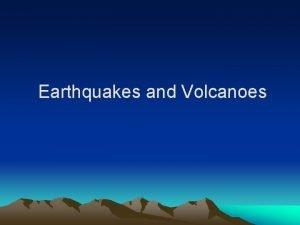 Earthquakes and Volcanoes Earthquakes An earthquake is the