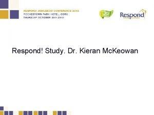 Respond Study Dr Kieran Mc Keowan Respond Housing