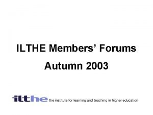 ILTHE Members Forums Autumn 2003 Whats happening with