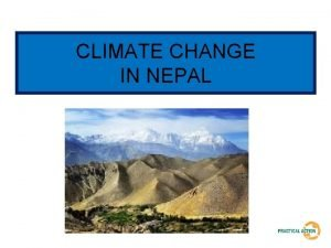 CLIMATE CHANGE IN NEPAL Climate change in Nepal