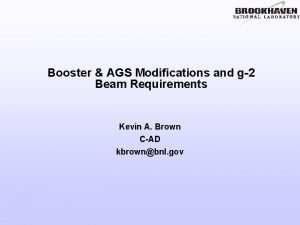 Booster AGS Modifications and g2 Beam Requirements Kevin