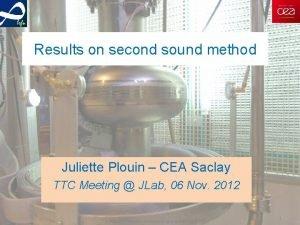 Results on second sound method Juliette Plouin CEA